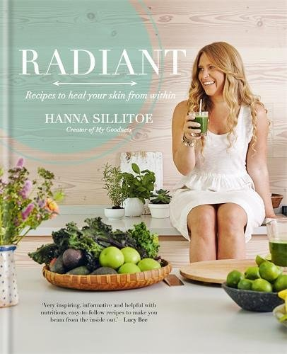 Radiant: Eat Your Way to Healthy Skin by Hannah Sillitoe