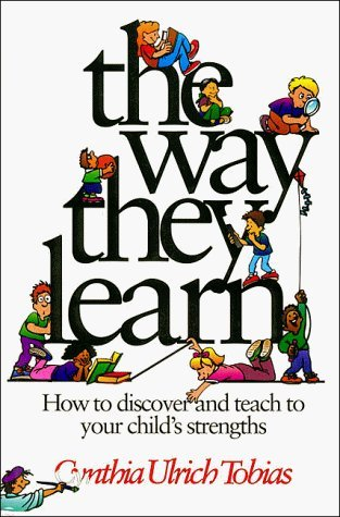 The Way They Learn, How to Discover and Teach to Your Child's Strengths