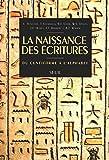 La naissance des écritures: Du cunéiforme à l'alphabet by