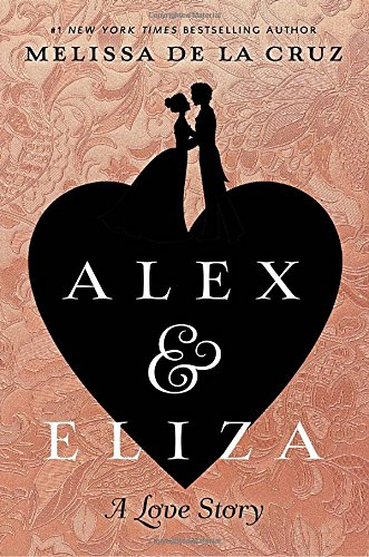 Alex and Eliza: A Love Story [Melissa de la Cruz] (Tapa Dura)