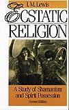 Ecstatic Religion, I. M. Lewis, 0415007992