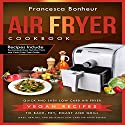 Air Fryer Cookbook: Quick and Easy Low Carb Air Fryer Vegan Recipes to Bake, Fry, Roast, and Grill, Book 5 Audiobook by Francesca Bonheur Narrated by June Entwisle
