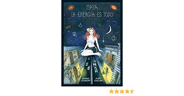 Amazon.com: Maya La energía es todo: Fantasía urbana (Spanish Edition) eBook: Damián Litvinoff: Kindle Store