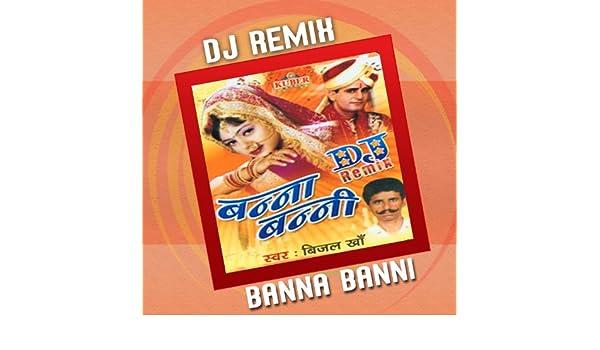 Dj remix banna banni songs download: dj remix banna banni mp3.