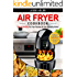 Air Fryer Cookbook: Easy & Healthy Air Fryer Recipes For The Everyday Home - Delicious Triple-Tested, Family-Approved Air Fryer Recipes (Healthy Cookbook Book 1)