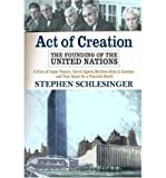 Act Of Creation: The Founding Of The United Nations by Stephen C. Schlesinger front cover