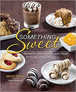 Something Sweet: Desserts, Baked Goods, and Treats for Every ...