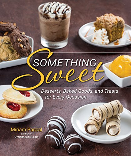 Something Sweet: Desserts, Baked Goods, and Treats for Every Occasion by Miriam Pascal
