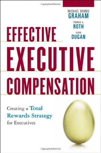 Effective Executive Compensation  Creating A Total Rewards Strategy For Executives
