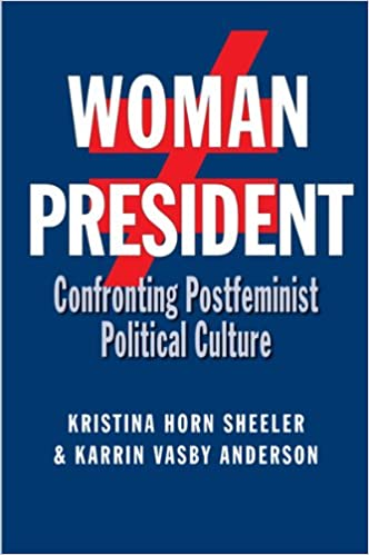 Book Woman President: Confronting Postfeminist Political Culture (Presidential Rhetoric and Political Communication)