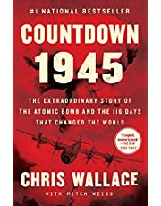 Countdown 1945: The Extraordinary Story of the Atomic Bomb and the 116 Days That Changed the World (Chris Wallace's Countdown Series)