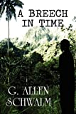 A Breech in Time, G. Allen Schwalm, 1456027212