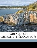 Gréard, un Moraliste Éducateur;, P. Bourgain, 1175162337