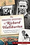 The Forgotten Adventures of Richard Halliburton:: A High-Flying Life from Tennessee to Timbuktu