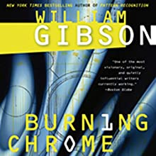 Burning Chrome Audiobook by William Gibson Narrated by Jonathan Davis, Dennis Holland, Kevin Pariseau, Victor Bevine, Jay Snyder, Brian Nishii, L. J. Ganser, Oliver Wyman, Eric Michael Summerer, Marc Vietor
