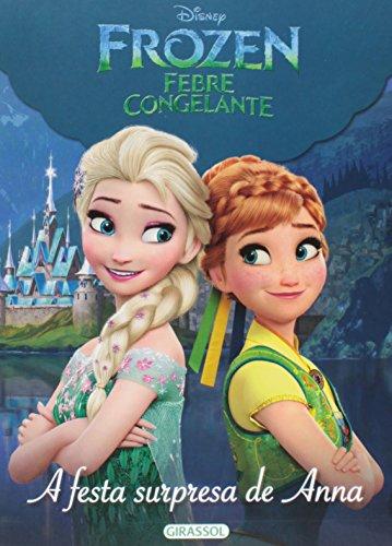 A Festa Surpresa de Anna - Coleção Frozen. Febre Congelante
