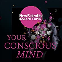 Your Conscious Mind: Unravelling the Greatest Mystery of the Human Brain Audiobook by  New Scientist Narrated by Mark Elstob