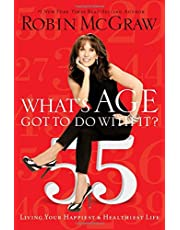 Whats Age Got to Do with It?: Living Your Healthiest and Happiest Life