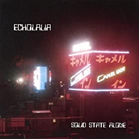 Echolalia - Solid State Alone