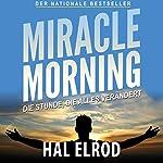 Miracle Morning: Die Stunde, die alles verändert | Hal Elrod