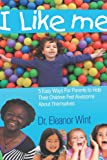 I Like Me - 5 Easy Ways for Parents to Help Their Children Feel Awesome about Themselves, Eleanor Wint, 1460215516
