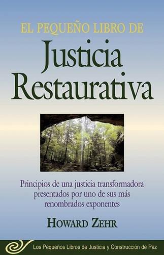 El Pequeno Libro De La Justicia Restaurativa: Principios De Una Justicia Trasnformadora Presentados Por Uno De Sus Mas Renombr [Howard Zehr] (Tapa Blanda)