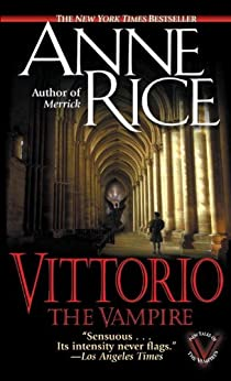 Vittorio, the Vampire (New Tales of the Vampires Book 2) by [Rice, Anne]