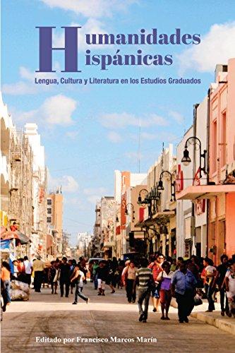 Humanidades Hispánicas: Lengua, Cultura y Literatura en los Estudios Graduados (Spanish Edition)