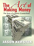 The Art of Making Money, Jason Kersten, 1410419991
