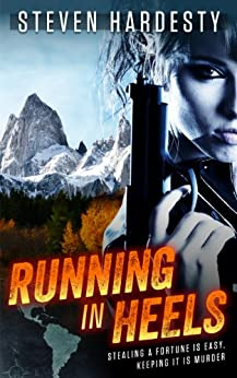 Running in Heels: Stealing a fortune is easy, keeping it is murder by [Hardesty, Steven]