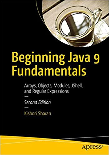 Beginning Java 9 Fundamentals: Arrays, Objects, Modules, JShell, and Regular Expressions