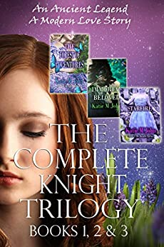 The Knight Trilogy: Complete Series (Book 1, 2 and 3): The Forest of Adventures. Immortal Beloved & Star Fire by [John, Katie M.]