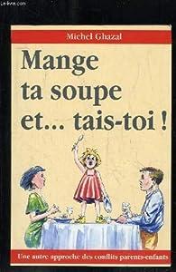 Mange ta soupe et tais-toi ! par Michel Ghazal