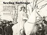 Seeing Suffrage: The 1913 Washington Suffrage Parade, Its Pictures, and Its Effects on the American Political Landscape