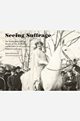 Seeing Suffrage: The 1913 Washington Suffrage Parade, Its Pictures, and Its Effects on the American Political Landscape Hardcover