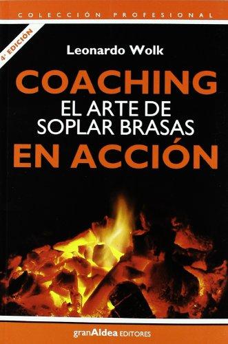 Coaching En Accion El Arte De Soplar Brasas (Coleccion Profesional)