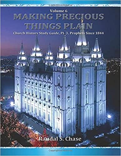 Church History Study Guide, Pt. 3: Latter-Day Prophets Since 1844: Volume 6 (Making Precious Things Plain) by Randal S. Chase (2013-02-13)