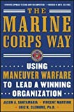 The Marine Corps Way: Using Maneuver Warfare to Lead a Winning Organization