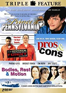 The Prince of Pennsylvania / Pros & Cons / Bodies, Rest & Motion (Triple Feature)