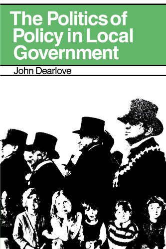 The Politics of Policy in Local Government: The Making and Maintenance of Public Policy in the Royal Borough of Kensington and Chelsea (The Royal Borough Of Kensington And Chelsea)
