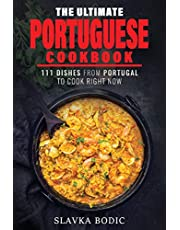 The Ultimate Portuguese Cookbook: 111 Dishes From Portugal To Cook Right Now