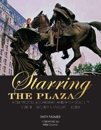 Starring the Plaza: Hollywood, Broadway, and High Society Visit the World's Favorite ()