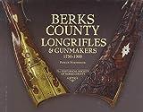 Berks County Long Rifles & Gun Makers 1750-1900