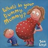 What's in Your Tummy Mummy?, Sam Lloyd, 1843650916