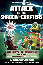 ATTACK OF THE SHADOW-CRAFTERS: THE BIRTH OF HEROBRINE BOOK TWO: A GAMEKNIGHT999 ADVENTURE: AN UNOFFICIAL MINECRAFTER'S ADVENTURE (THE GAMEKNIGHT999 SERIES)