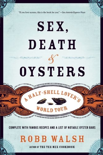 Sex, Death and Oysters: A Half-Shell Lover's World Tour (Oysters On The Half Shell)