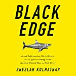 Black Edge: Inside Information, Dirty Money, and the Quest to Bring Down the Most Wanted Man on Wall Street | Sheelah Kolhatkar
