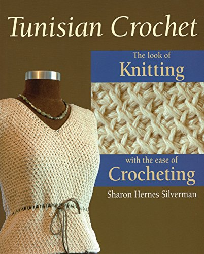 Tunisian Crochet: The Look of Knitting with the Ease of Crocheting - New Crochet Patterns