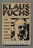 img - for Klaus Fuchs: The Man Who Stole the Atom Bomb book / textbook / text book