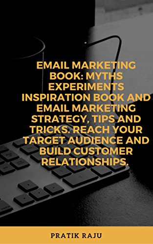 Email Marketing book: Myths Experiments Inspiration book and email marketing strategy, tips and tricks. Reach your target audience and Build customer relationships.